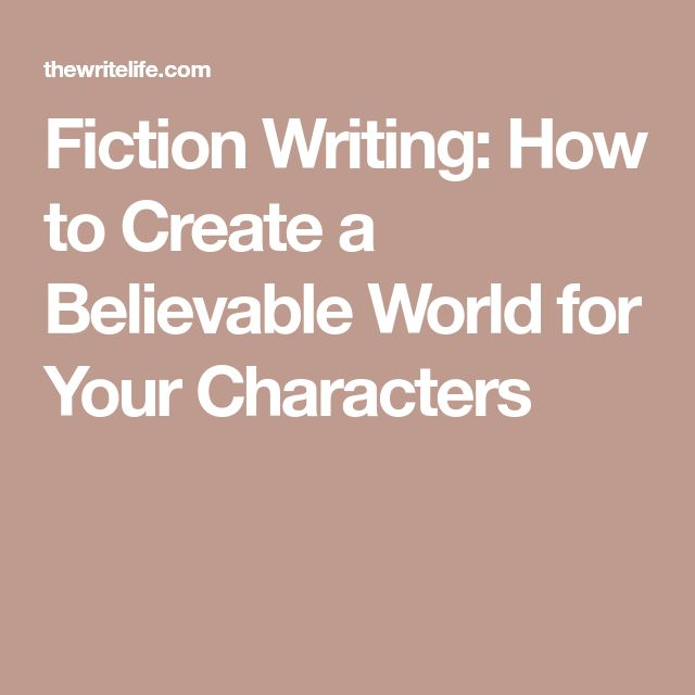 Fiction Writing: How to Create a Believable World for Your Characters