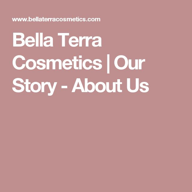 Bella Terra Cosmetics | Our Story - About Us