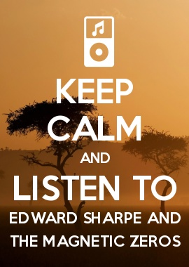 KEEP CALM AND LISTEN TO EDWARD SHARPE AND THE MAGNETIC ZEROS ☻