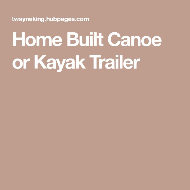 Home Built Canoe or Kayak Trailer