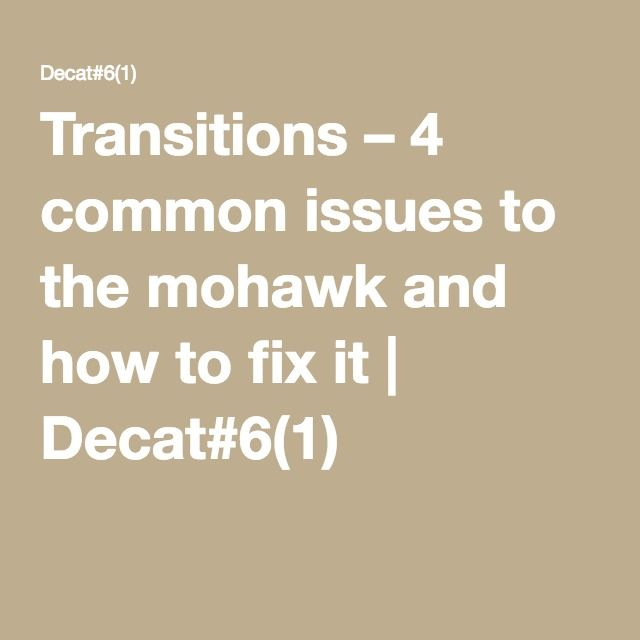 Transitions – 4 common issues to the mohawk and how to fix it   Decat#6(1)