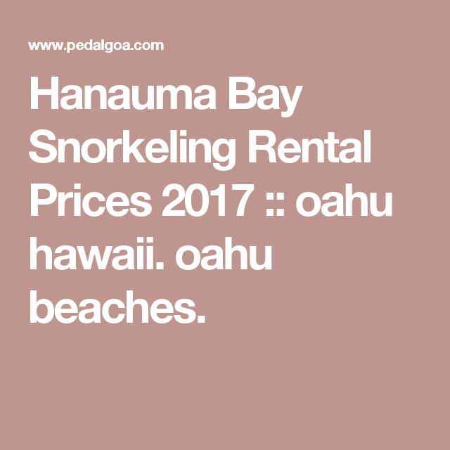 Hanauma Bay Snorkeling Rental Prices 2017 :: oahu hawaii. oahu beaches.