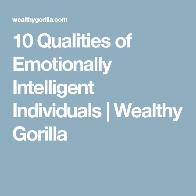 10 Qualities of Emotionally Intelligent Individuals | Wealthy Gorilla