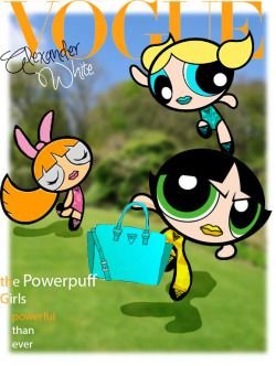@powerpuffgirls - VOGUE - The Powerpuff Girls - powerful than ever