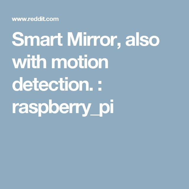 Smart Mirror, also with motion detection. : raspberry_pi