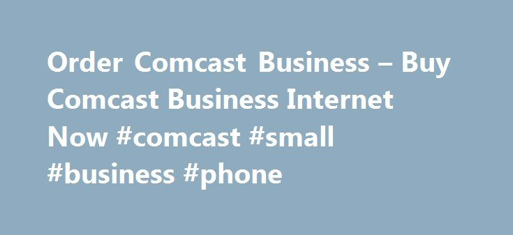 Order Comcast Business – Buy Comcast Business Internet Now #comcast #small #business #phone http://maine.remmont.com/order-comcast-business-buy-comcast-business-internet-now-comcast-small-business-phone/  # Get more done faster Comcast Business Internet Email access Point of sale terminals Light Web browsing Home-Based and Small Business Large email attachments Faster connection over DSL File sharing Internet needs for small business High volume transaction processing High performance cloud…