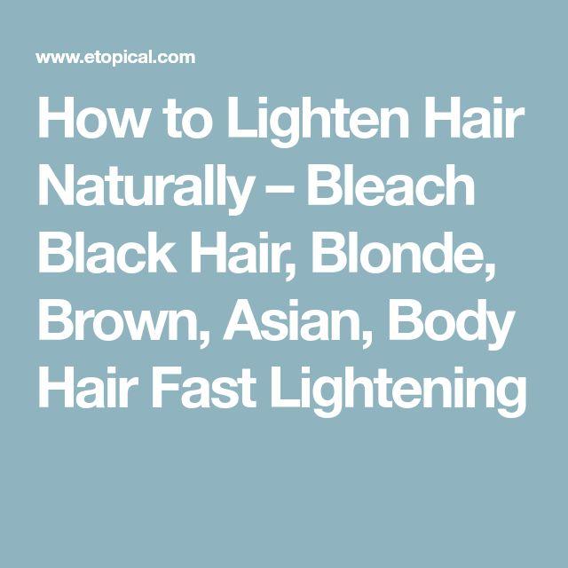 How to Lighten Hair Naturally – Bleach Black Hair, Blonde, Brown, Asian, Body Hair Fast Lightening
