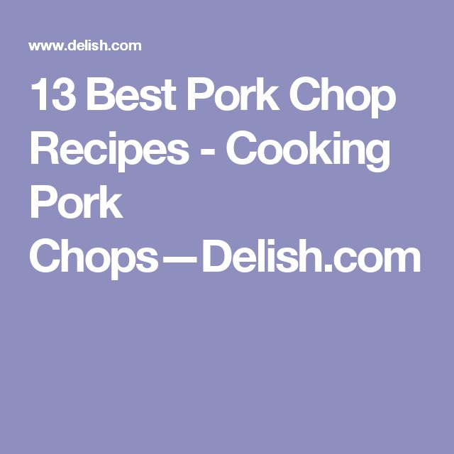 13 Best Pork Chop Recipes - Cooking Pork Chops—Delish.com