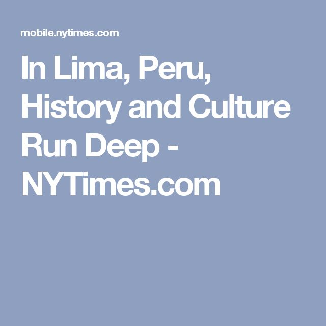 In Lima, Peru, History and Culture Run Deep - NYTimes.com