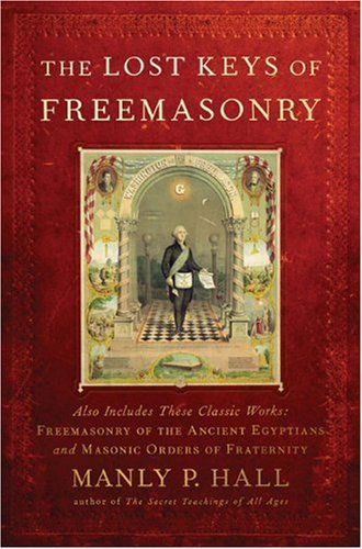 Bestseller Books Online The Lost Keys of Freemasonry (Also Includes: Freemasonry of the Ancient Egyptians / Masonic Orders of Fraternity) Manly P. Hall $12.89  - http://www.ebooknetworking.net/books_detail-1585425109.html