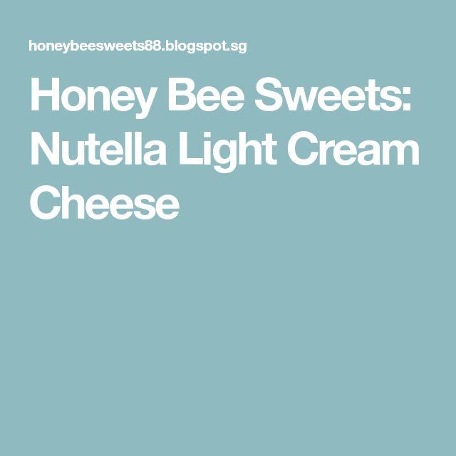 Honey Bee Sweets: Nutella Light Cream Cheese