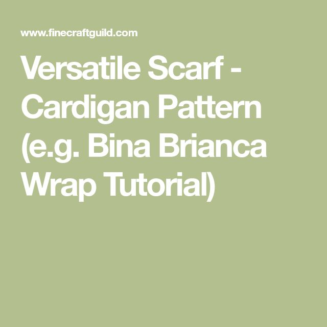 Versatile Scarf - Cardigan Pattern (e.g. Bina Brianca Wrap Tutorial)