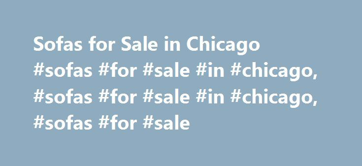 Sofas for Sale in Chicago #sofas #for #sale #in #chicago, #sofas #for #sale #in #chicago, #sofas #for #sale http://furniture.remmont.com/sofas-for-sale-in-chicago-sofas-for-sale-in-chicago-sofas-for-sale-in-chicago-sofas-for-sale-3/  Sofas for Sale in Chicago $375 ABBYSON LIVING Alessio Bonded Leather Sofa Sofas Chicago, IL I bought this couch brand new from Overstock.com in mid-June of 2016 Couch Details: -Materials: Kiln dried hardwood -Upholstery materials: Hand rubbed bonded leather…