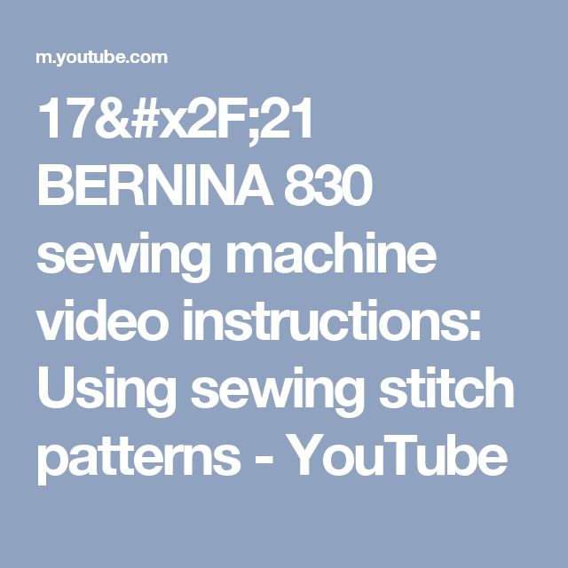 17/21 BERNINA 830 sewing machine video instructions: Using sewing stitch patterns - YouTube