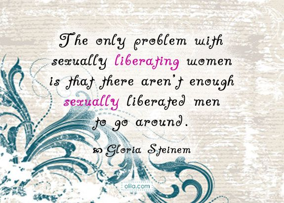 Sexually Liberated Women Quote by Gloria SteinemKaty Quotes, Woman Quotes, Women Quotes