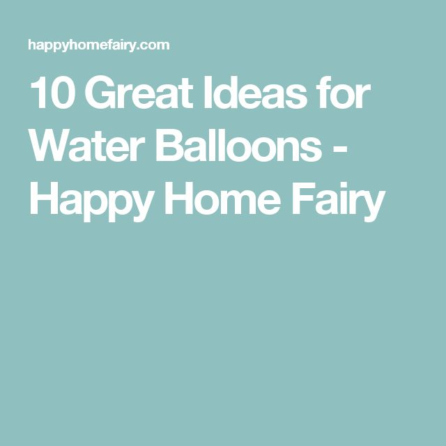 10 Great Ideas for Water Balloons - Happy Home Fairy