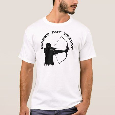 Bow Hunting Archery Silent But Deadly T-Shirt - click/tap to personalize and buy