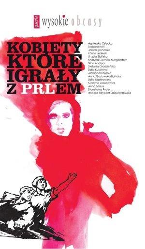 """""""Kobiety, które igrały z PRLem"""", red. Aneta Borowiec, Agora, Warszawa 2012."""