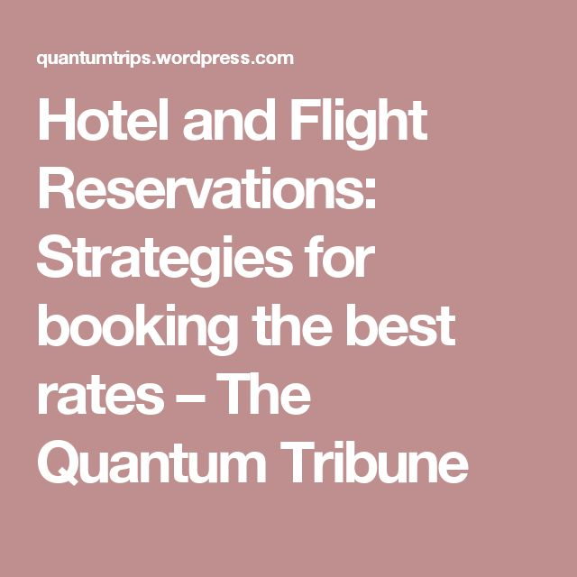 Hotel and Flight Reservations: Strategies for booking the best rates – The Quantum Tribune