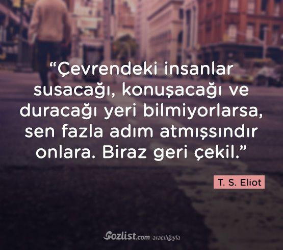 """""""Çevrendeki insanlar susacağı, konuşacağı ve duracağı yeri bilmiyorlarsa… #thomas #stearns #eliot #t.s.eliot #sözleri #anlamlı #şair #kitap #yazar"""