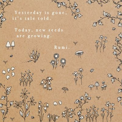 Yesterday is gone, it's tale told. Today, new seeds are growing' ~Rumi~   Maxine Hughes Art & Illustration