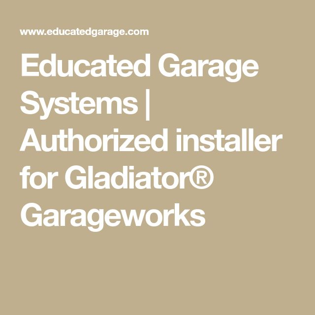Educated Garage Systems | Authorized installer for Gladiator® Garageworks