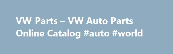 VW Parts – VW Auto Parts Online Catalog #auto #world http://autos.remmont.com/vw-parts-vw-auto-parts-online-catalog-auto-world/  #online auto parts store # Your VW Parts Search is Over Did you know most of the other VW parts sites out there are all owned by the same company,... Read more >The post VW Parts – VW Auto Parts Online Catalog #auto #world appeared first on Auto.