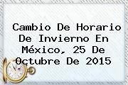 http://tecnoautos.com/wp-content/uploads/imagenes/tendencias/thumbs/cambio-de-horario-de-invierno-en-mexico-25-de-octubre-de-2015.jpg Cambio de horario. Cambio de horario de invierno en México, 25 de octubre de 2015, Enlaces, Imágenes, Videos y Tweets - http://tecnoautos.com/actualidad/cambio-de-horario-cambio-de-horario-de-invierno-en-mexico-25-de-octubre-de-2015/