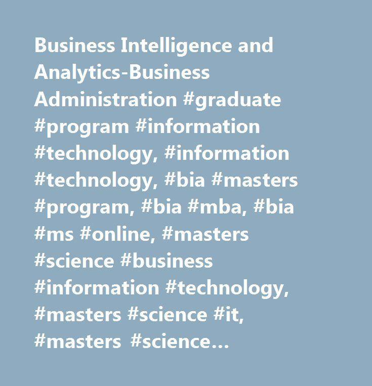 Business Intelligence and Analytics-Business Administration #graduate #program #information #technology, #information #technology, #bia #masters #program, #bia #mba, #bia #ms #online, #masters #science #business #information #technology, #masters #science #it, #masters #science #managing #information #technology, #ms-bia, #online #masters #information #technology #management…