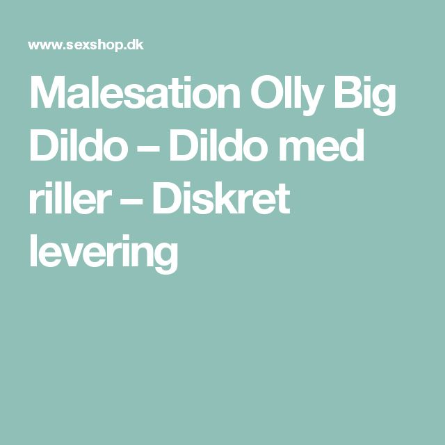 Malesation Olly Big Dildo – Dildo med riller – Diskret levering