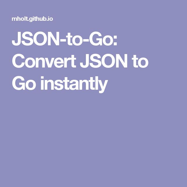 JSON-to-Go: Convert JSON to Go instantly