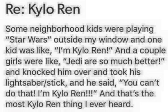 The most Kylo Ren thing I ever heard.