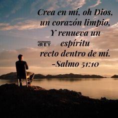 Salmo 51:10 Crea en mí, oh Dios, un corazón limpio, Y renueva un espíritu recto dentro de mí.♔