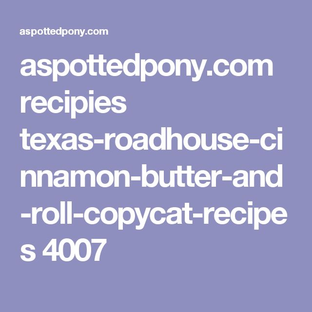 aspottedpony.com recipies texas-roadhouse-cinnamon-butter-and-roll-copycat-recipes 4007