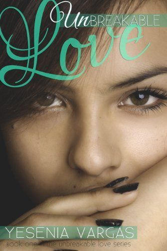 Unbreakable Love by Yesenia Vargas, http://www.amazon.com/dp/B00HMH31ZK/ref=cm_sw_r_pi_dp_qcXVub1KC8R15
