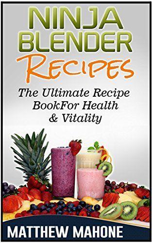 The 25 best blender recipe book ideas on pinterest mayo recipe ninja blender recipes the ultimate recipe book for health vitality ninja fandeluxe Images