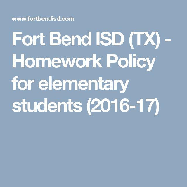 Fort Bend ISD (TX) - Homework Policy for elementary students (2016-17)