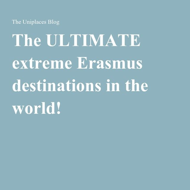 The ULTIMATE extreme Erasmus destinations in the world! Re-pinned by #Europass