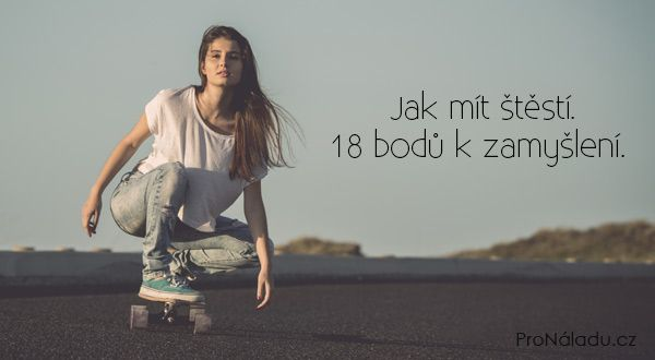 Jak mít štěstí. 18 bodů k zamyšlení.   ProNáladu.cz