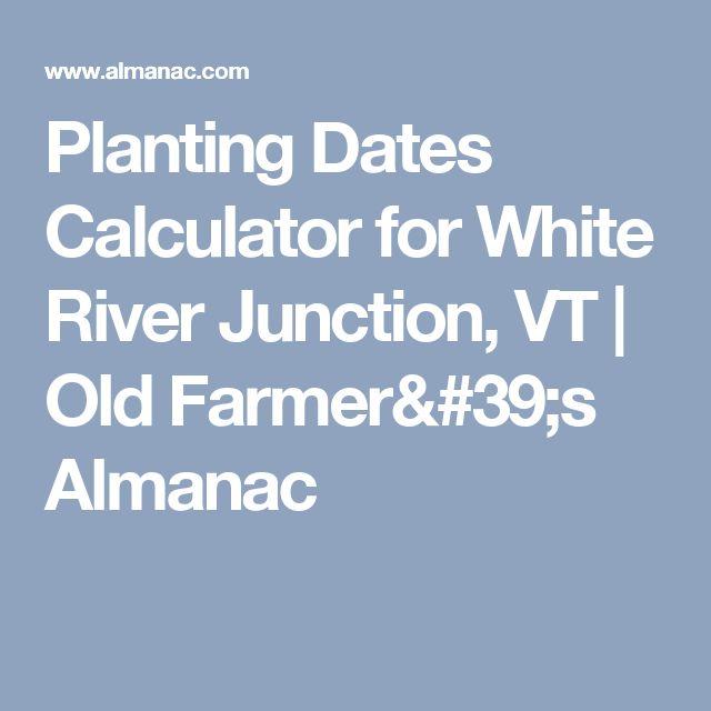 Planting Dates Calculator for White River Junction, VT | Old Farmer's Almanac