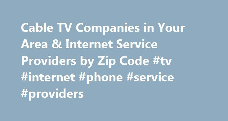 Cable TV Companies in Your Area & Internet Service Providers by Zip Code #tv #internet #phone #service #providers http://miami.remmont.com/cable-tv-companies-in-your-area-internet-service-providers-by-zip-code-tv-internet-phone-service-providers/  # Find Internet & Cable TV Providers in your Area. Find and Compare Cable TV and Internet Providers by Zip Code CableTV.com has partnered with some of the biggest brands in cable and Internet to provide you with the best options in your area. Enter…