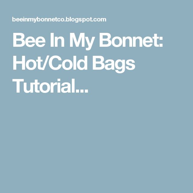 Bee In My Bonnet: Hot/Cold Bags Tutorial...