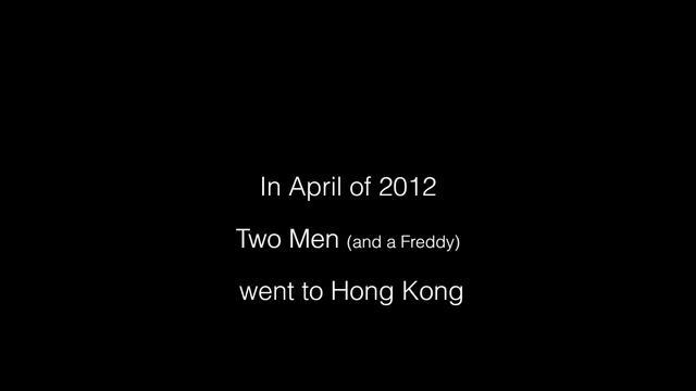 Two Men & A Freddy Go to Hong Kong by Dan Sims.