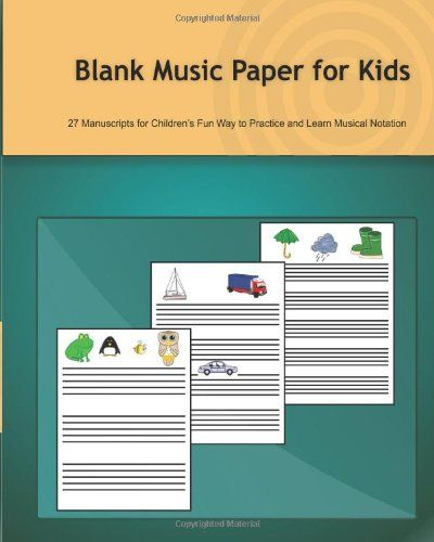 Blank Music Paper for Kids: 27 Manuscripts for Children's Fun Way to Practice and Learn Musical Notation by Tatiana Bandurina,http://www.amazon.com/dp/1483946703/ref=cm_sw_r_pi_dp_du-Ksb0F4BQPFXXG