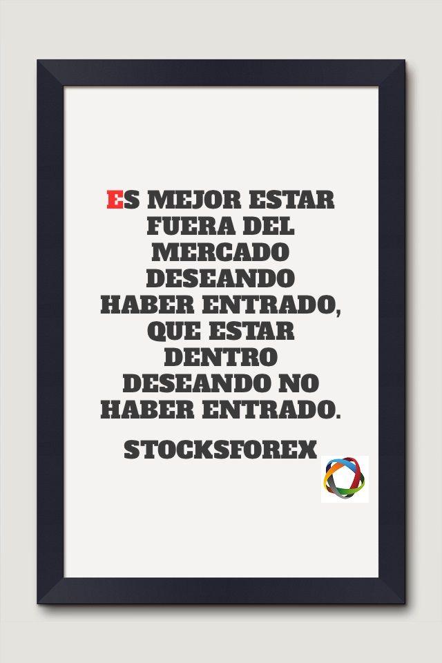 Es mejor estar fuera del mercado deseando haber entrado, que estar dentro deseando no haber entrado. Stocksforex.  Frases de trading. Quotes.
