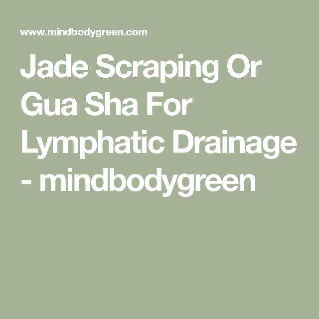 Jade Scraping Or Gua Sha For Lymphatic Drainage - mindbodygreen