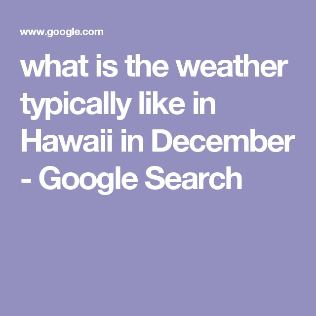 what is the weather typically like in Hawaii in December - Google Search