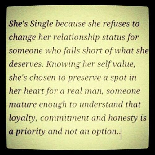 Girls...please take this advice. Sometimes it better to be without a man in your life than to settle for less than you deserve. So much truth to this! Love it!
