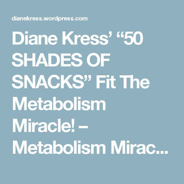 "Diane Kress' ""50 SHADES OF SNACKS"" Fit The Metabolism Miracle! – Metabolism Miracle/Diabetes Miracle Blog"
