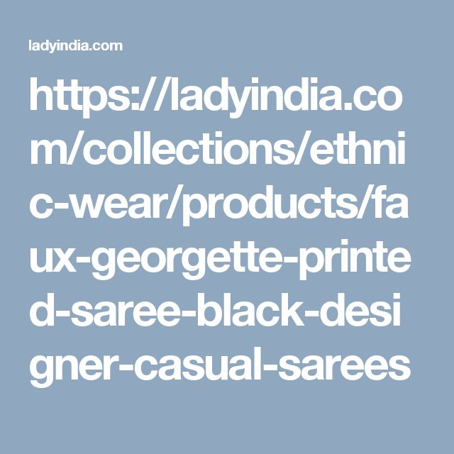 https://ladyindia.com/collections/ethnic-wear/products/faux-georgette-printed-saree-black-designer-casual-sarees